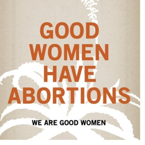 good.women.have.abortions